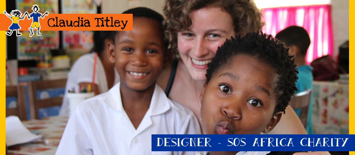 Claudia Titley: Designer, SOS Africa Children's Charity